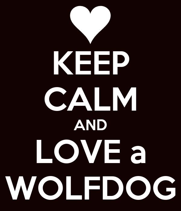 KEEP CALM AND LOVE a WOLFDOG
