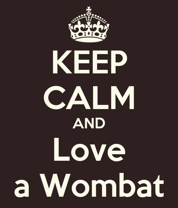 KEEP CALM AND Love a Wombat