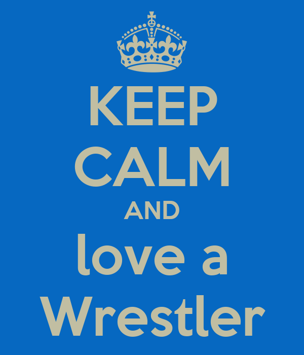 KEEP CALM AND love a Wrestler