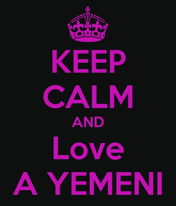 KEEP CALM AND Love A YEMENI