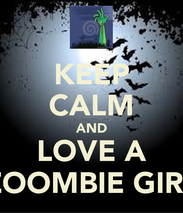 KEEP CALM AND LOVE A ZOOMBIE GIRL