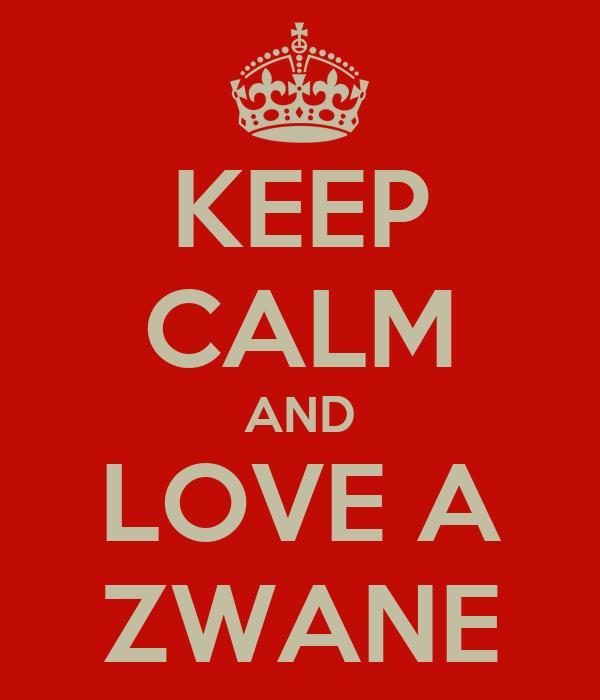 KEEP CALM AND LOVE A ZWANE
