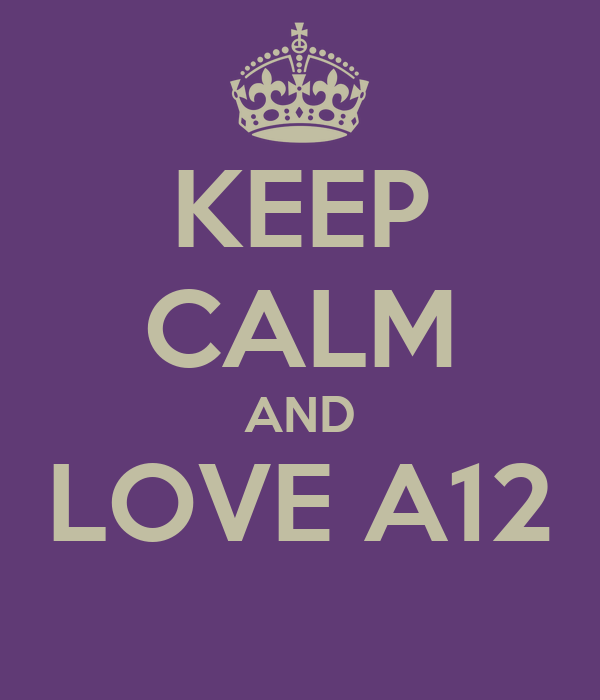 KEEP CALM AND LOVE A12
