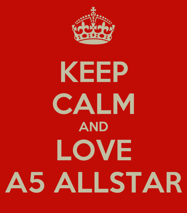 KEEP CALM AND LOVE A5 ALLSTAR