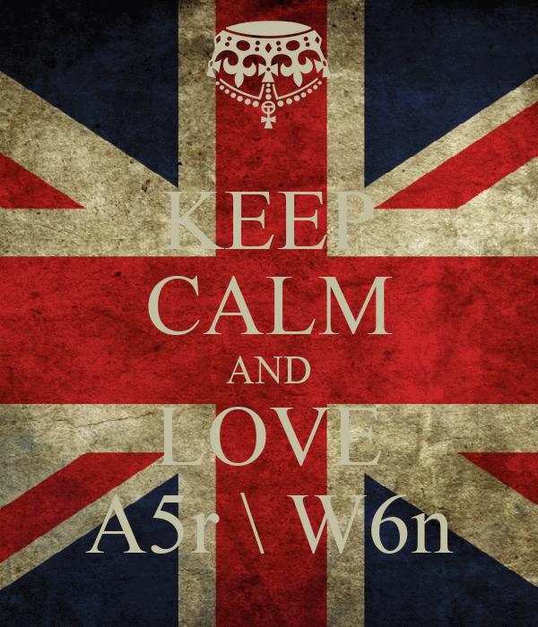 KEEP CALM AND LOVE A5r \ W6n
