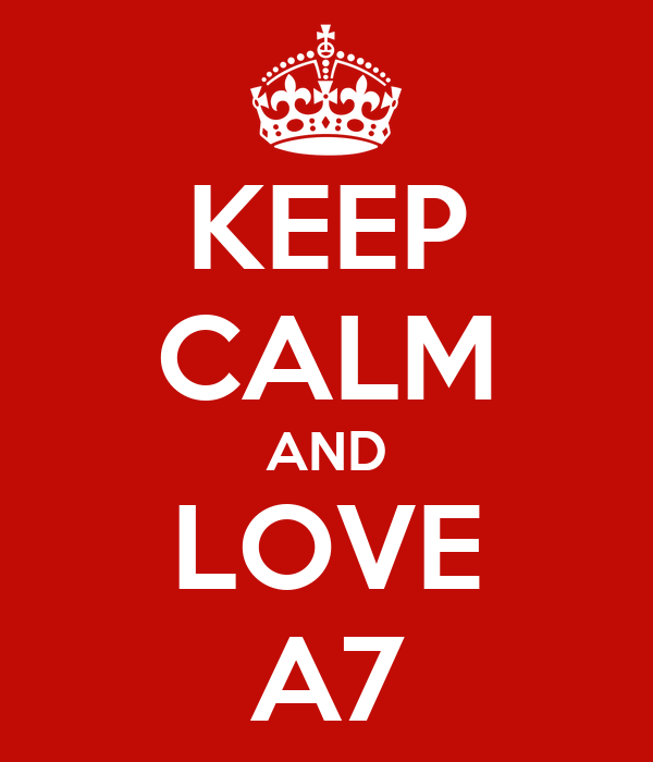 KEEP CALM AND LOVE A7