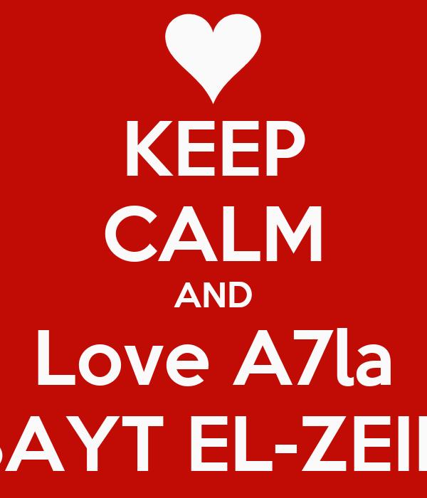 KEEP CALM AND Love A7la ♡BAYT EL-ZEIN♡ Poster | Habibi
