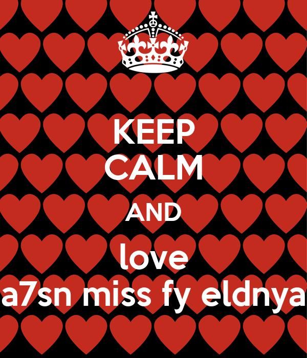 KEEP CALM AND love a7sn miss fy eldnya