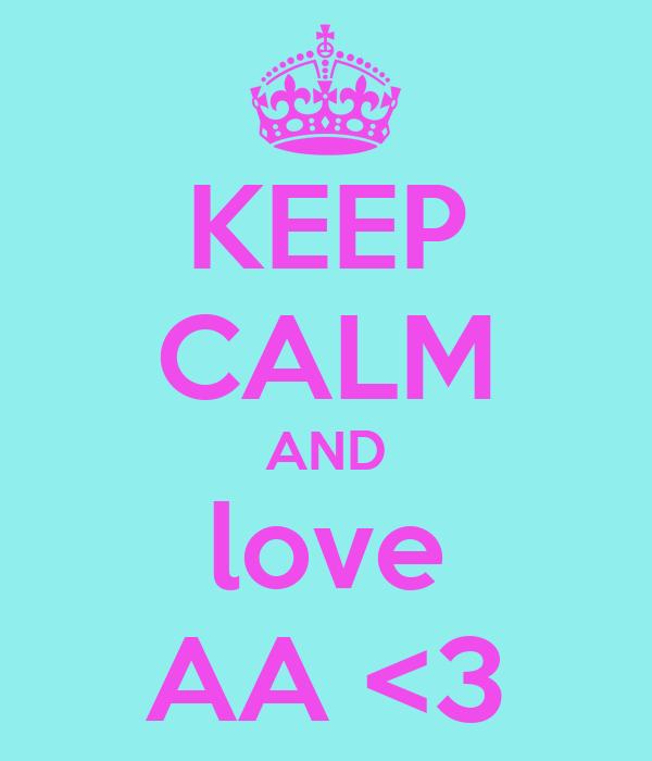 KEEP CALM AND love AA <3