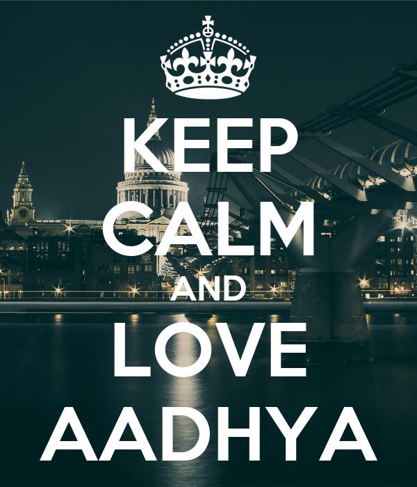 KEEP CALM AND LOVE AADHYA