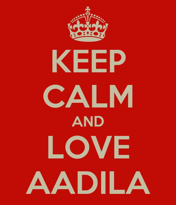 KEEP CALM AND LOVE AADILA