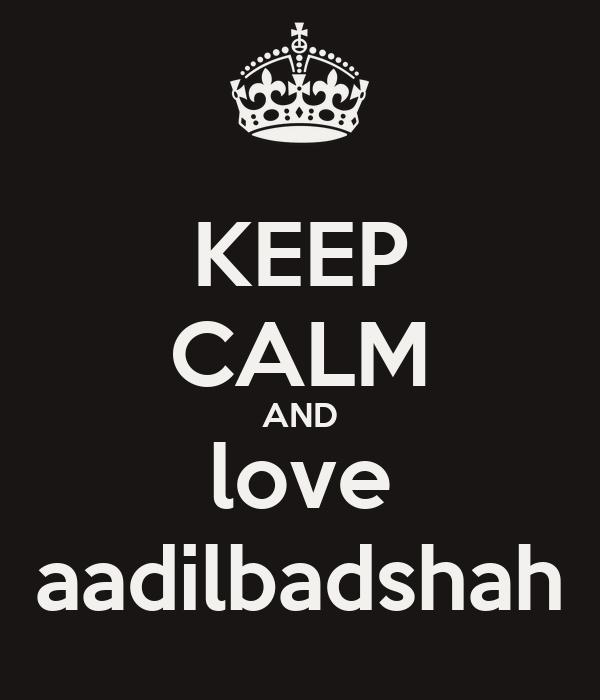 KEEP CALM AND love aadilbadshah