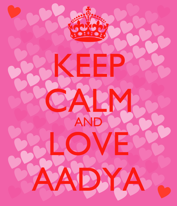 KEEP CALM AND LOVE AADYA