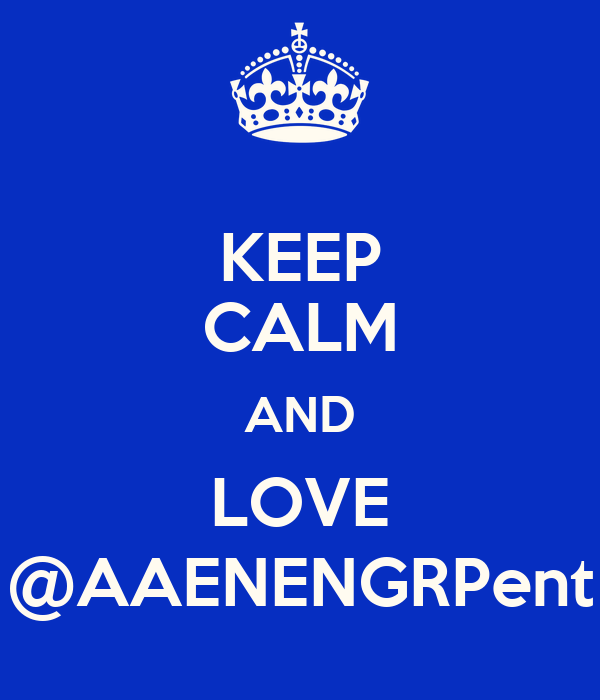 KEEP CALM AND LOVE @AAENENGRPent