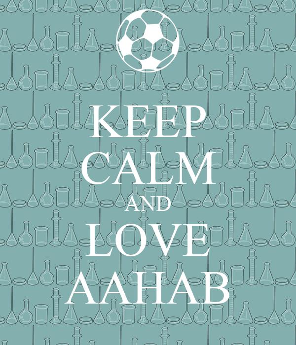 KEEP CALM AND LOVE AAHAB