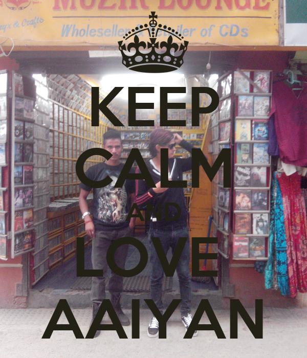 KEEP CALM AND LOVE  AAIYAN