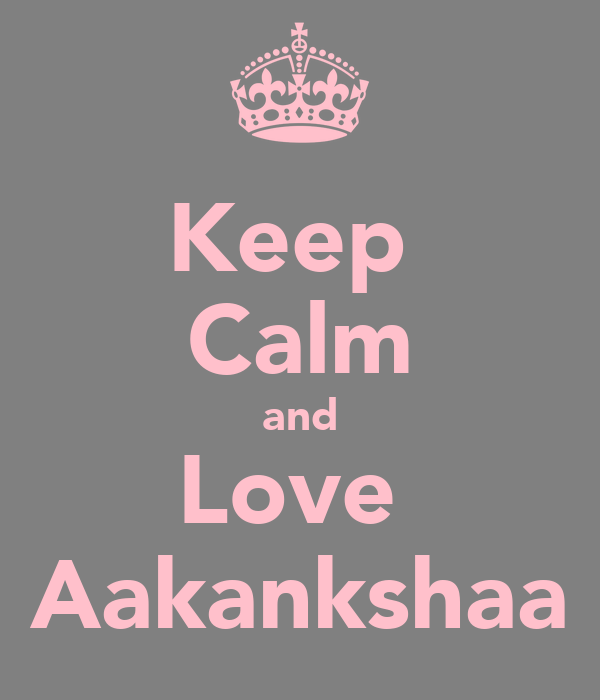 Keep  Calm and Love  Aakankshaa