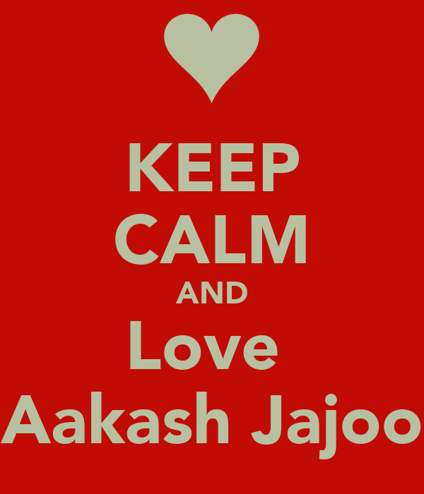 KEEP CALM AND Love  Aakash Jajoo
