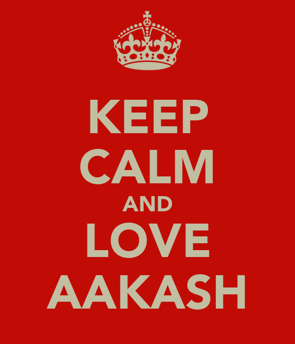 KEEP CALM AND LOVE AAKASH