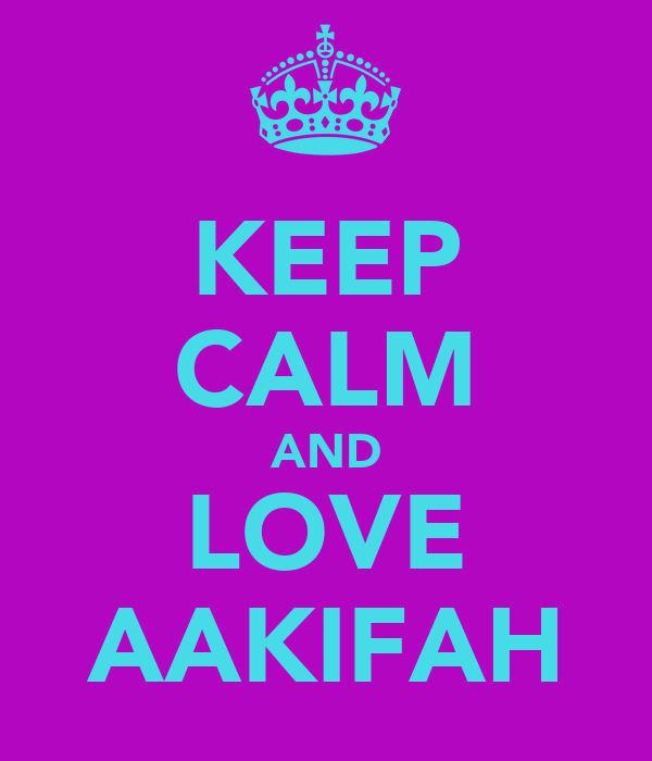 KEEP CALM AND LOVE AAKIFAH