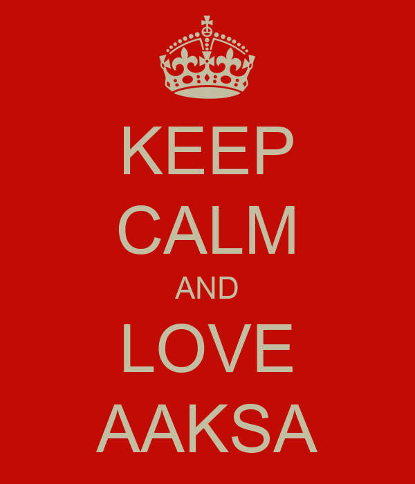 KEEP CALM AND LOVE AAKSA