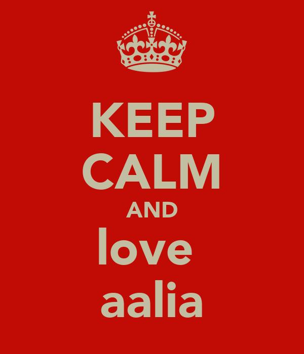 KEEP CALM AND love  aalia
