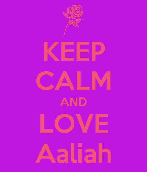 KEEP CALM AND LOVE Aaliah
