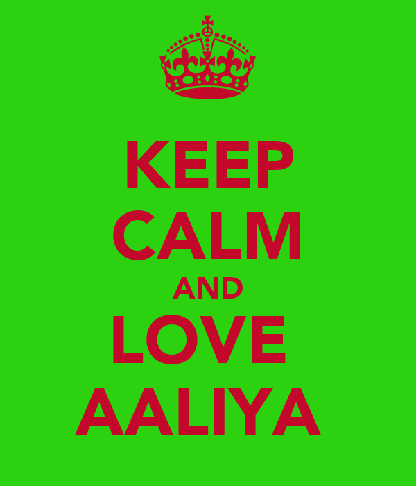 KEEP CALM AND LOVE  AALIYA