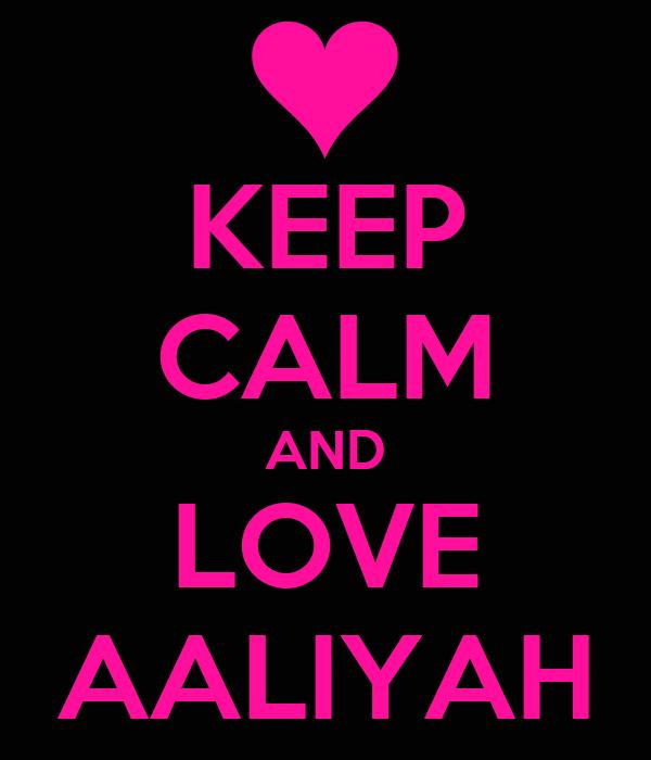 KEEP CALM AND LOVE AALIYAH