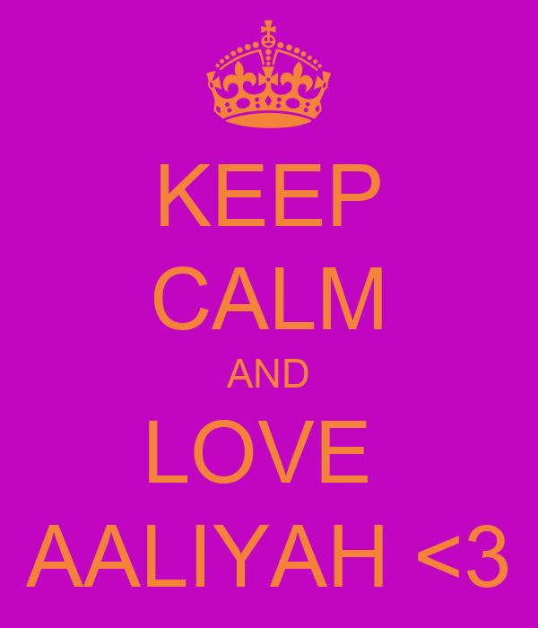 KEEP CALM AND LOVE  AALIYAH <3