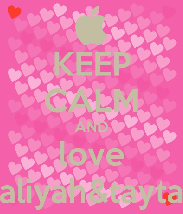 KEEP CALM AND love aaliyah&taytay