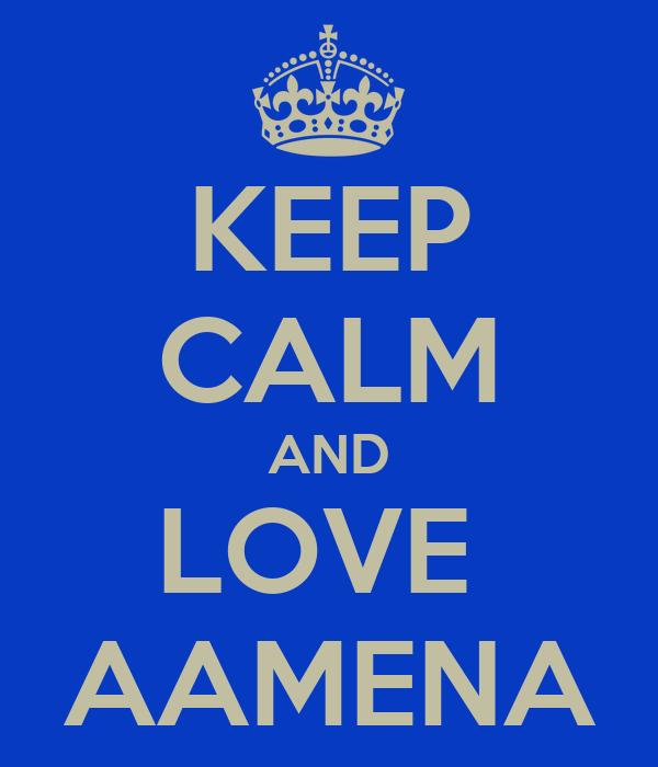 KEEP CALM AND LOVE  AAMENA