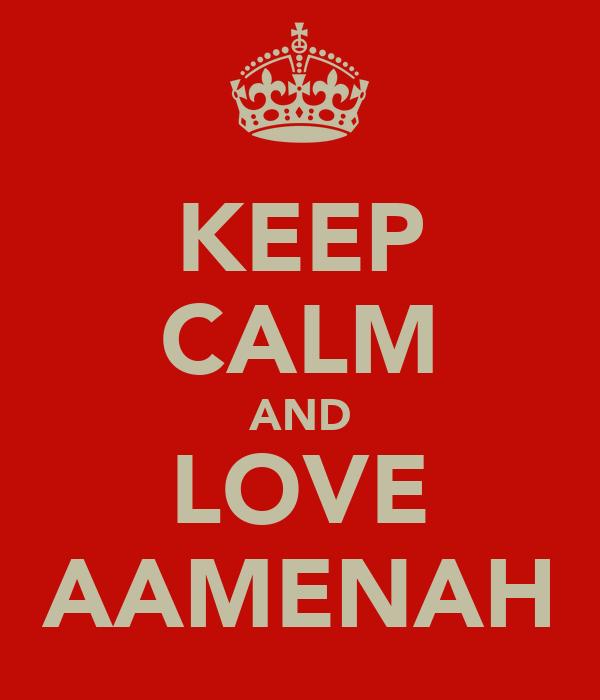 KEEP CALM AND LOVE AAMENAH