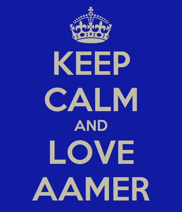 KEEP CALM AND LOVE AAMER