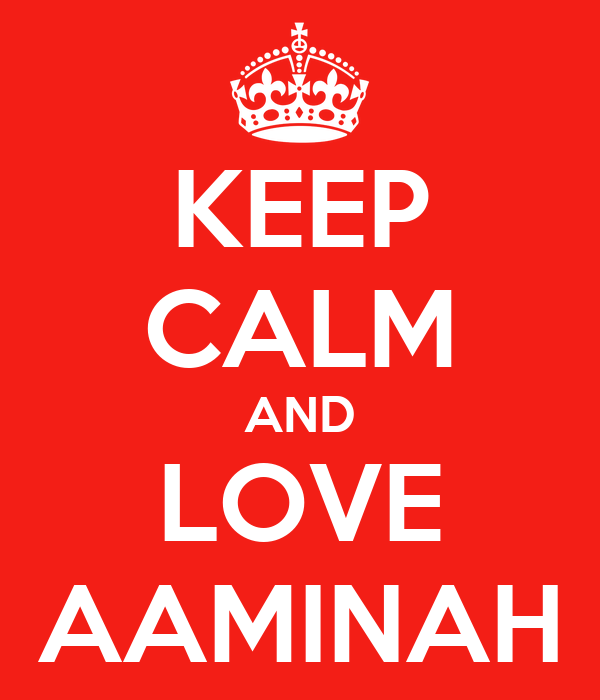 KEEP CALM AND LOVE AAMINAH