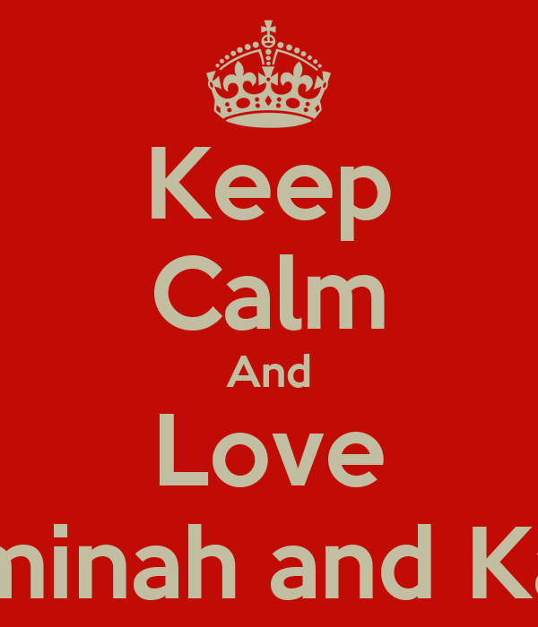 Keep Calm And Love Aaminah and Katie