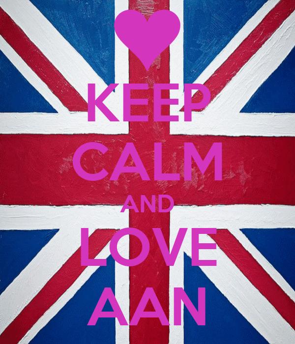 KEEP CALM AND LOVE AAN