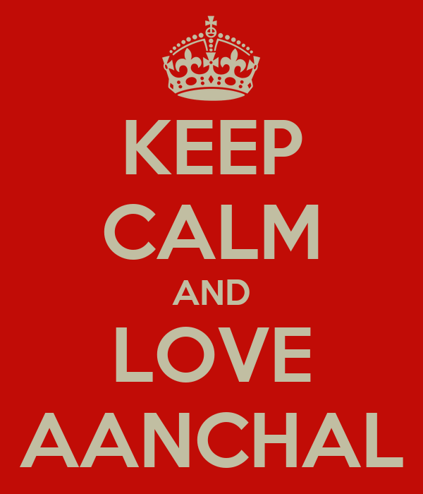KEEP CALM AND LOVE AANCHAL