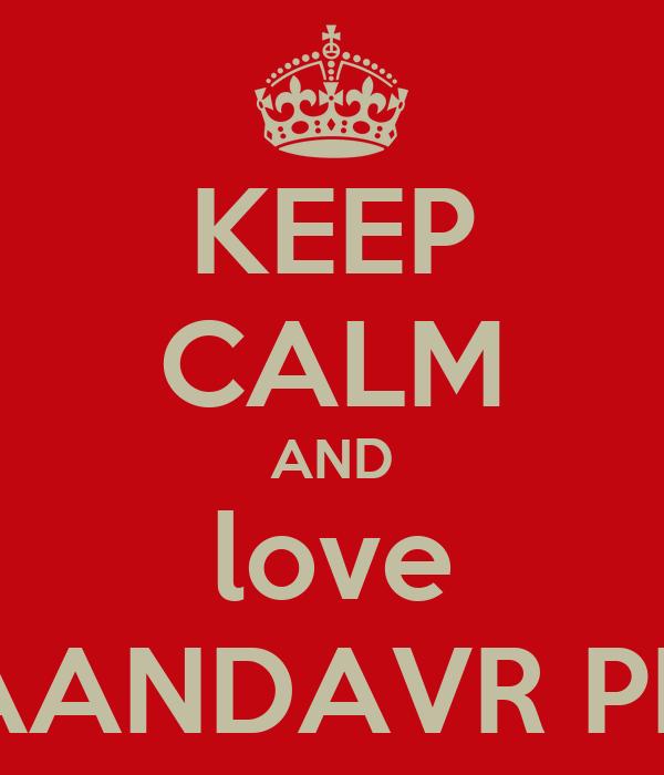 KEEP CALM AND love AANDAVR PK