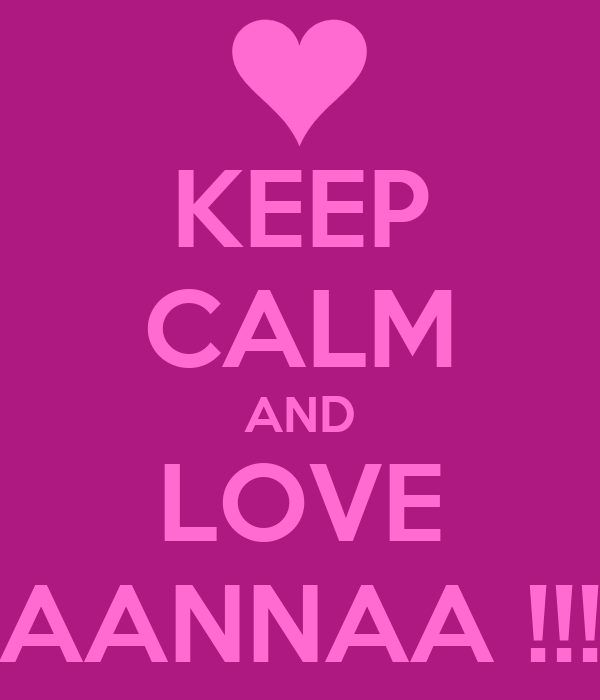 KEEP CALM AND LOVE AANNAA !!!