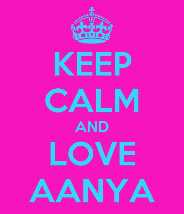 KEEP CALM AND LOVE AANYA