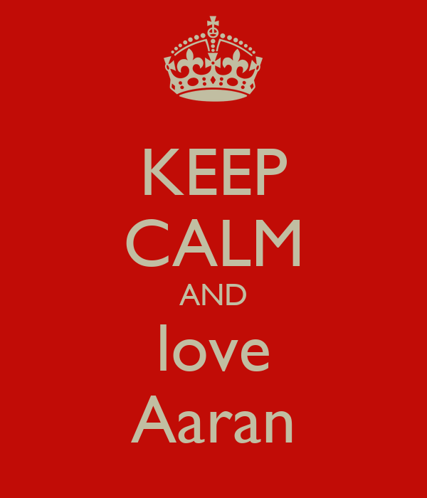 KEEP CALM AND love Aaran