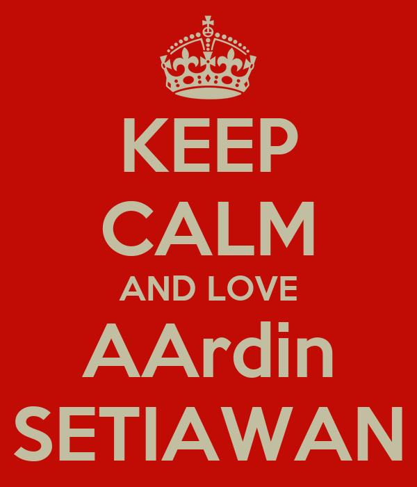 KEEP CALM AND LOVE AArdin SETIAWAN