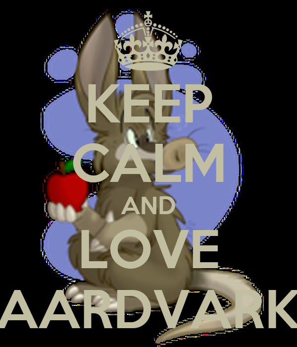 KEEP CALM AND LOVE AARDVARK