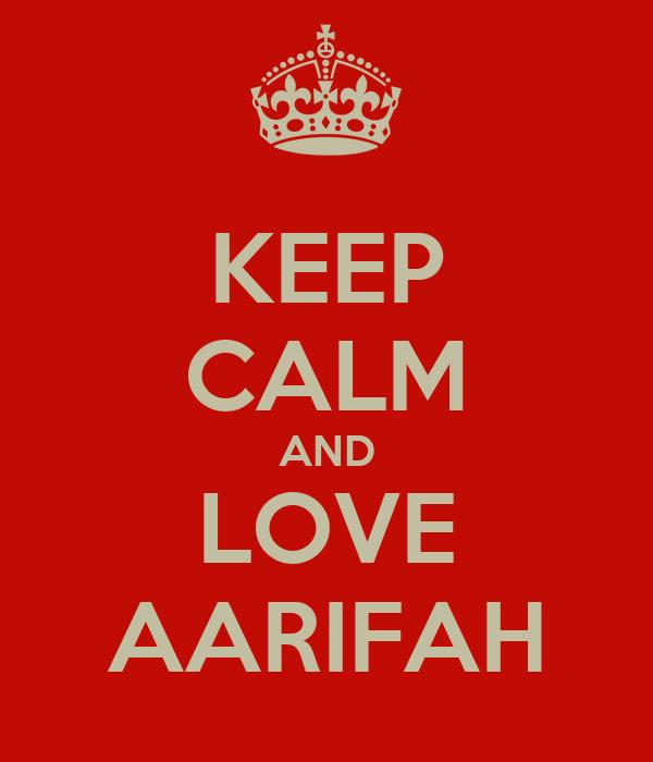 KEEP CALM AND LOVE AARIFAH