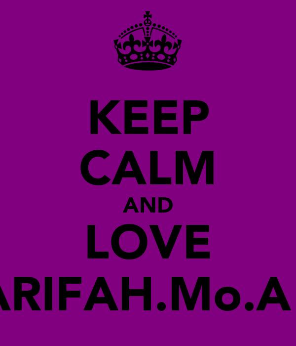 KEEP CALM AND LOVE AARIFAH.Mo.A!!!