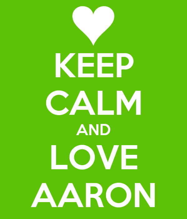 KEEP CALM AND LOVE AARON