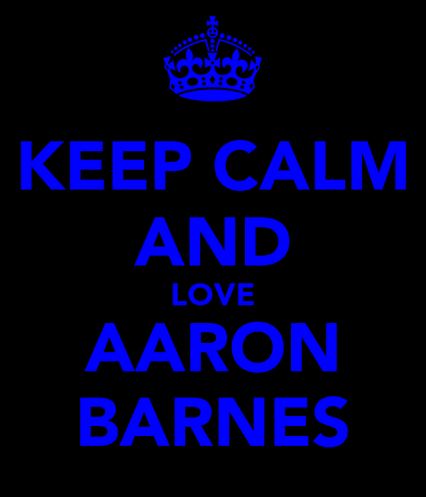 KEEP CALM AND LOVE AARON BARNES