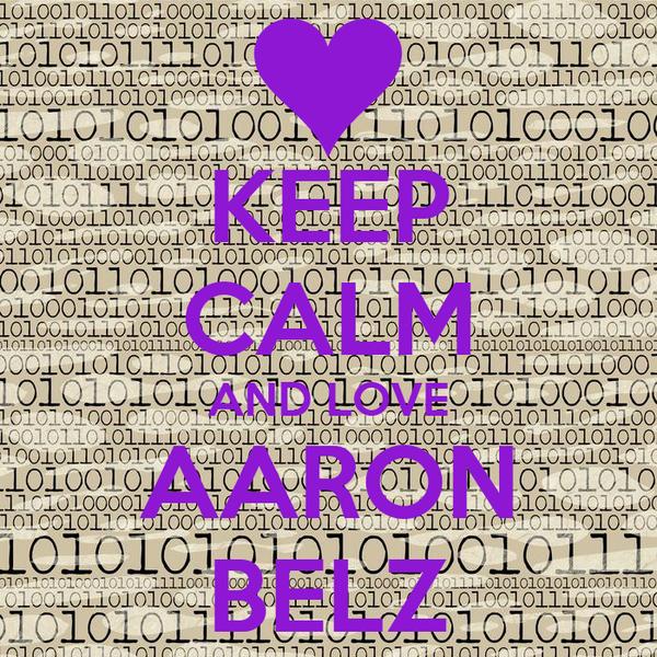 KEEP CALM AND LOVE AARON BELZ