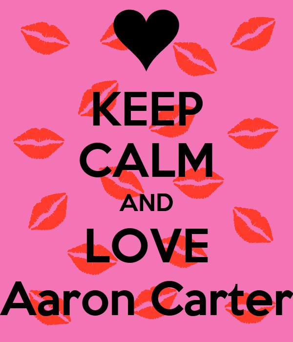 KEEP CALM AND LOVE Aaron Carter